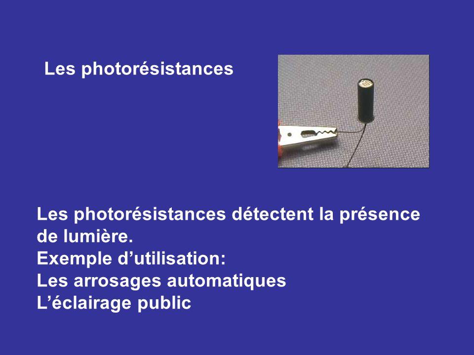 Les photorésistances Les photorésistances détectent la présence de lumière. Exemple d'utilisation: