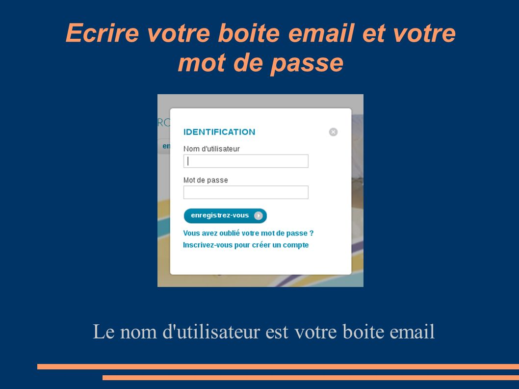 Ecrire votre boite email et votre mot de passe
