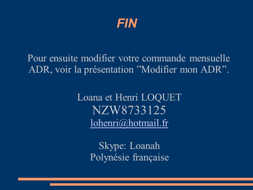 FIN Pour ensuite modifier votre commande mensuelle ADR, voir la présentation Modifier mon ADR . Loana et Henri LOQUET.