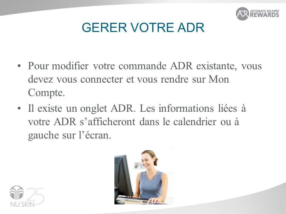 GERER VOTRE ADR Pour modifier votre commande ADR existante, vous devez vous connecter et vous rendre sur Mon Compte.