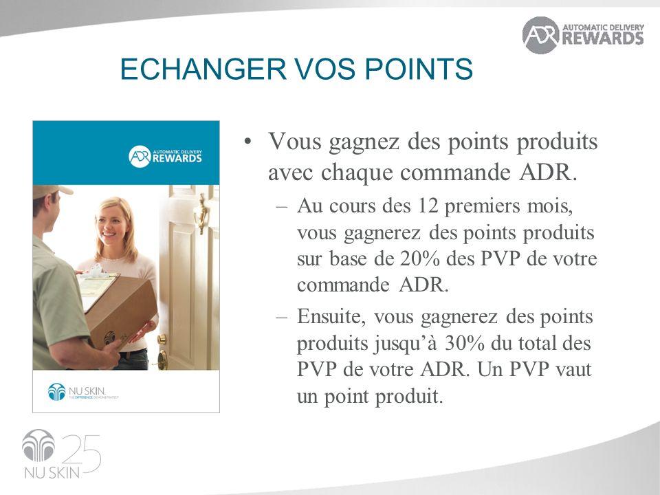 ECHANGER VOS POINTS Vous gagnez des points produits avec chaque commande ADR.