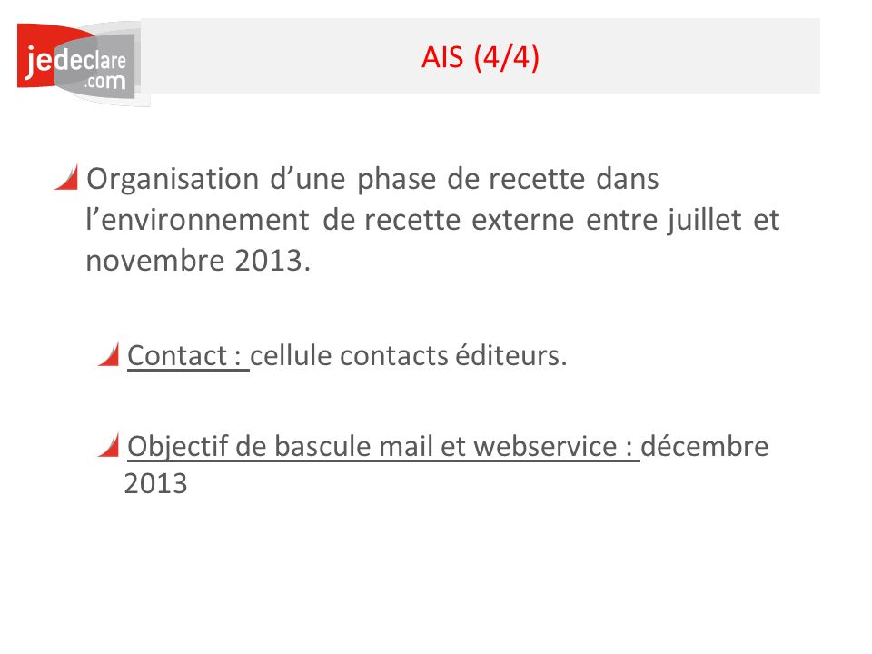 AIS (4/4) Organisation d'une phase de recette dans l'environnement de recette externe entre juillet et novembre 2013.