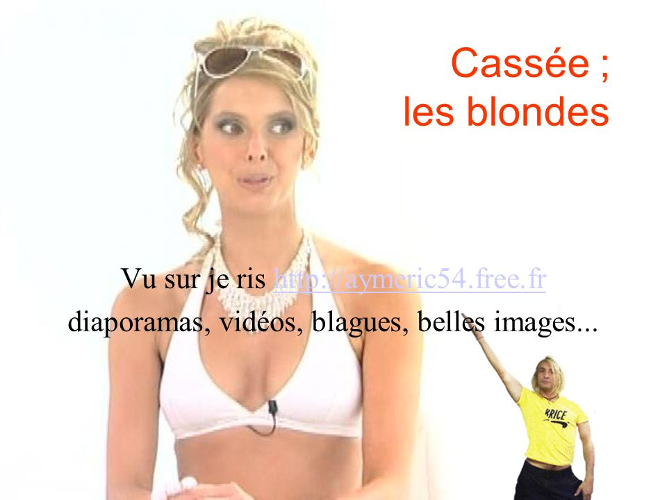Cassée ; les blondes Vu sur je ris http://aymeric54.free.fr