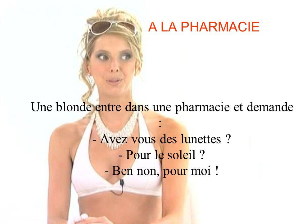 A LA PHARMACIE Une blonde entre dans une pharmacie et demande : - Avez vous des lunettes .