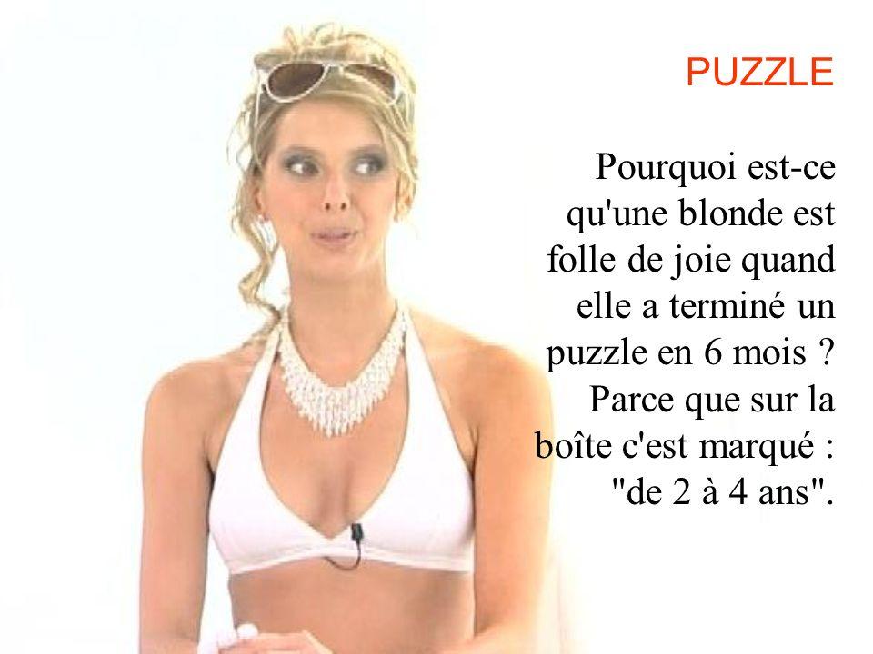 PUZZLE Pourquoi est-ce qu une blonde est folle de joie quand elle a terminé un puzzle en 6 mois .