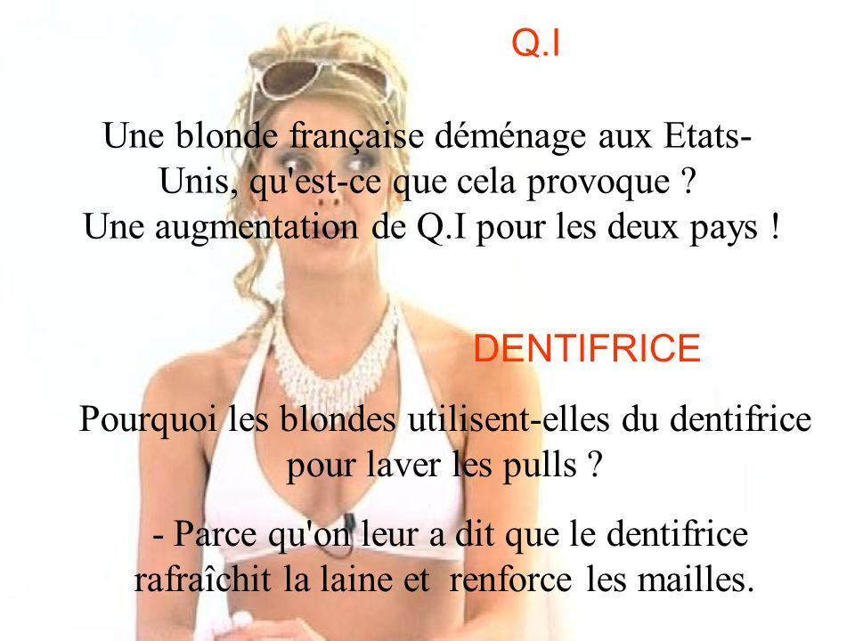 Q.I Une blonde française déménage aux Etats-Unis, qu est-ce que cela provoque Une augmentation de Q.I pour les deux pays !