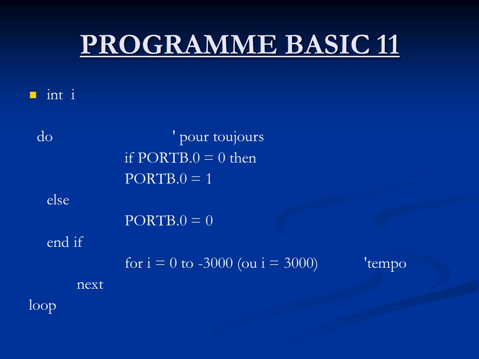 PROGRAMME BASIC 11 int i do pour toujours if PORTB.0 = 0 then