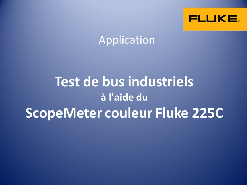 Test de bus industriels à l aide du ScopeMeter couleur Fluke 225C