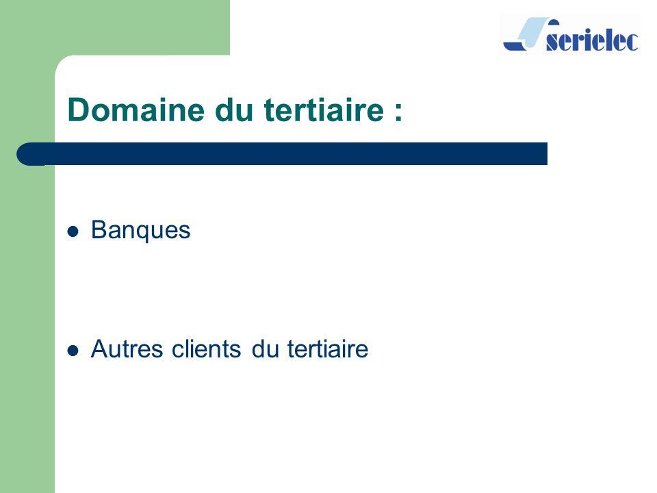 Domaine du tertiaire : Banques Autres clients du tertiaire