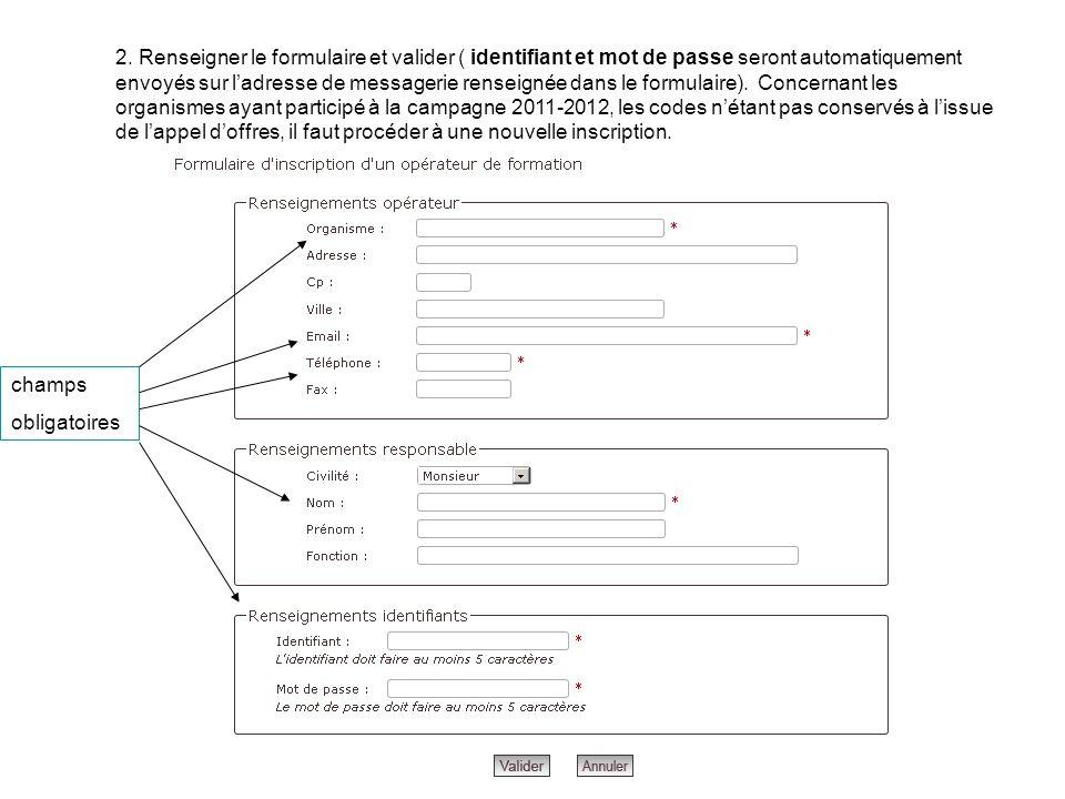 2. Renseigner le formulaire et valider ( identifiant et mot de passe seront automatiquement envoyés sur l'adresse de messagerie renseignée dans le formulaire). Concernant les organismes ayant participé à la campagne 2011-2012, les codes n'étant pas conservés à l'issue de l'appel d'offres, il faut procéder à une nouvelle inscription.