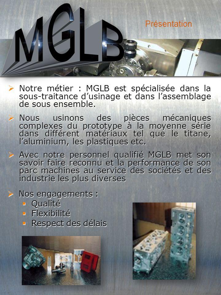 Présentation Notre métier : MGLB est spécialisée dans la sous-traitance d'usinage et dans l'assemblage de sous ensemble.