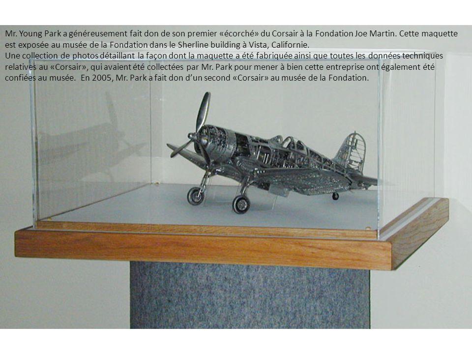 Mr. Young Park a généreusement fait don de son premier «écorché» du Corsair à la Fondation Joe Martin. Cette maquette est exposée au musée de la Fondation dans le Sherline building à Vista, Californie.