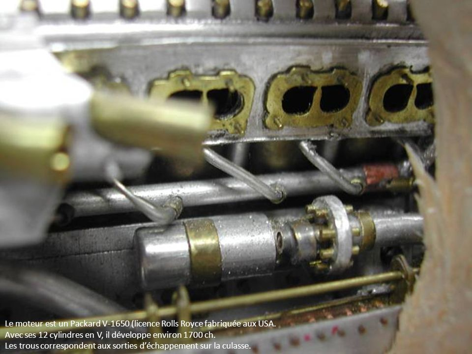 Le moteur est un Packard V-1650 (licence Rolls Royce fabriquée aux USA.