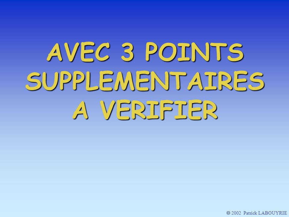 AVEC 3 POINTS SUPPLEMENTAIRES A VERIFIER