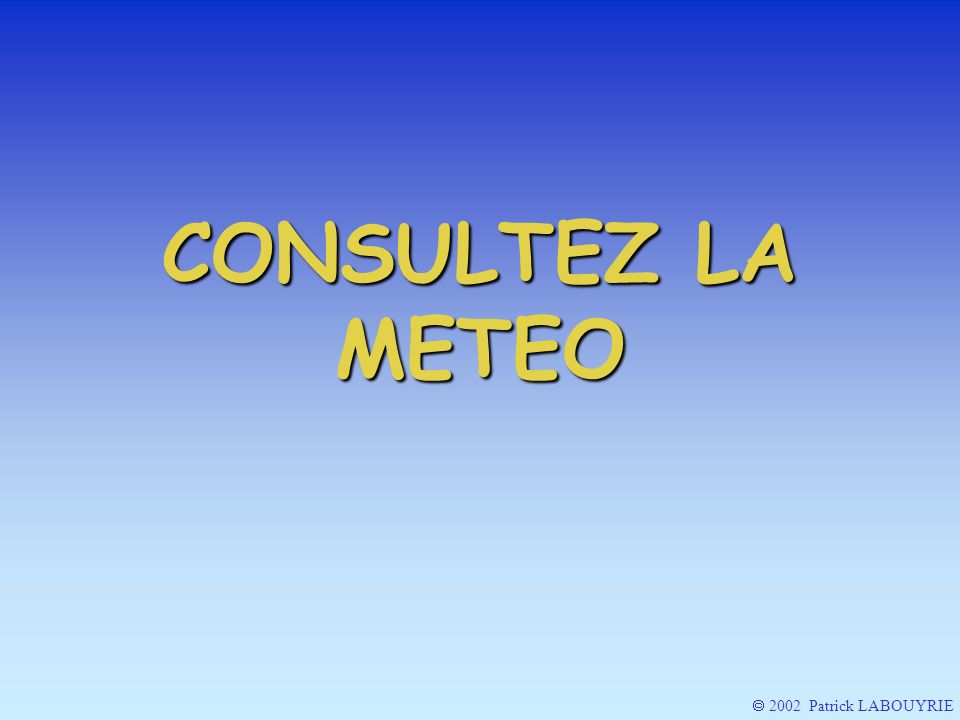 CONSULTEZ LA METEO  2002 Patrick LABOUYRIE