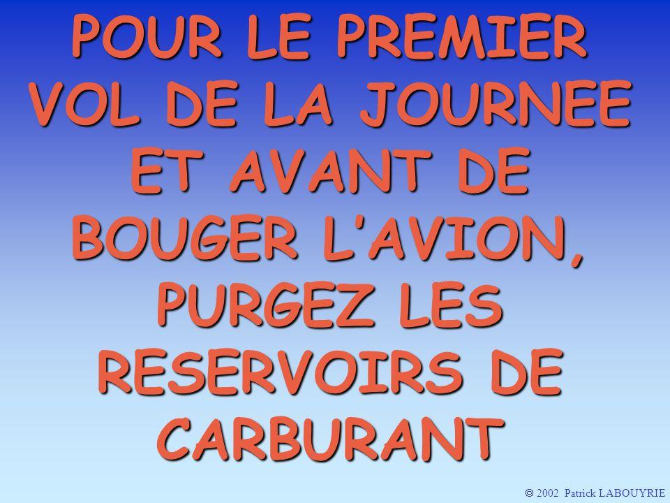 POUR LE PREMIER VOL DE LA JOURNEE ET AVANT DE BOUGER L'AVION, PURGEZ LES RESERVOIRS DE CARBURANT