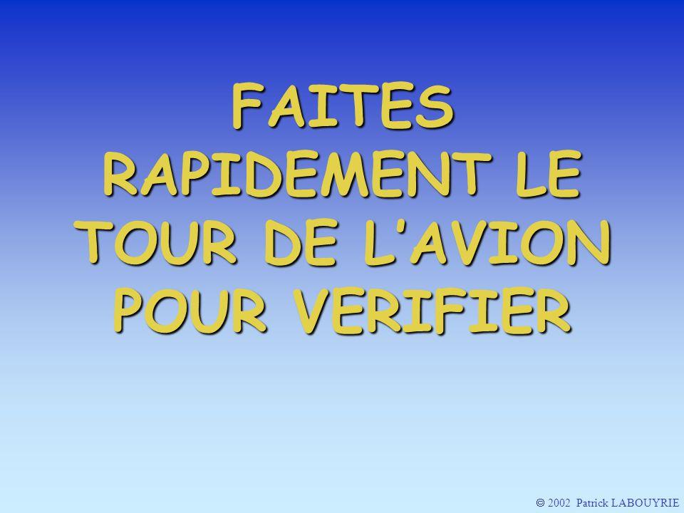 FAITES RAPIDEMENT LE TOUR DE L'AVION POUR VERIFIER