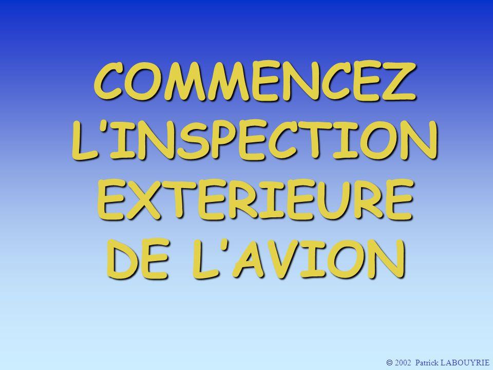 COMMENCEZ L'INSPECTION EXTERIEURE DE L'AVION