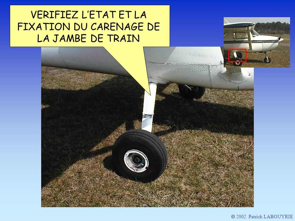 VERIFIEZ L'ETAT ET LA FIXATION DU CARENAGE DE LA JAMBE DE TRAIN