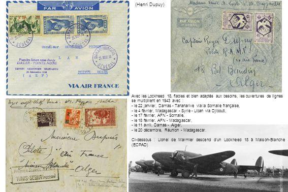 (Henri Dupuy) Avec les Lockheed 18, fiables et bien adaptés aux besoins, les ouvertures de lignes se multiplient en 1943 avec :