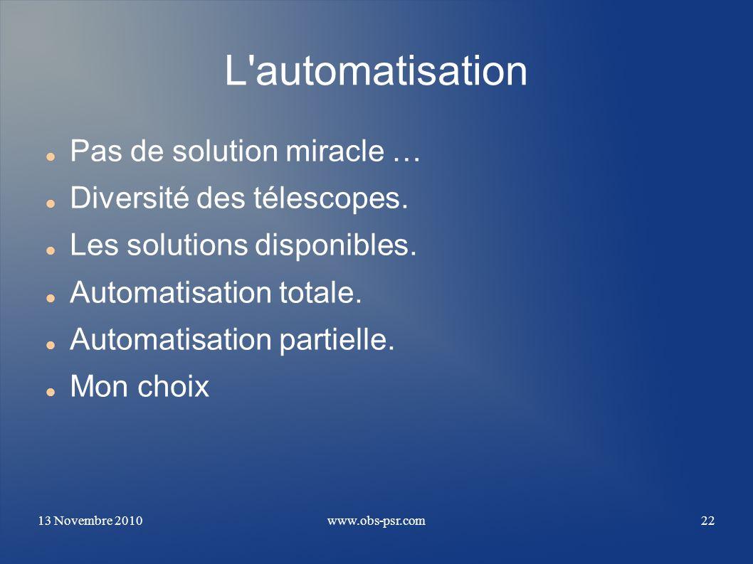 L automatisation Pas de solution miracle … Diversité des télescopes.