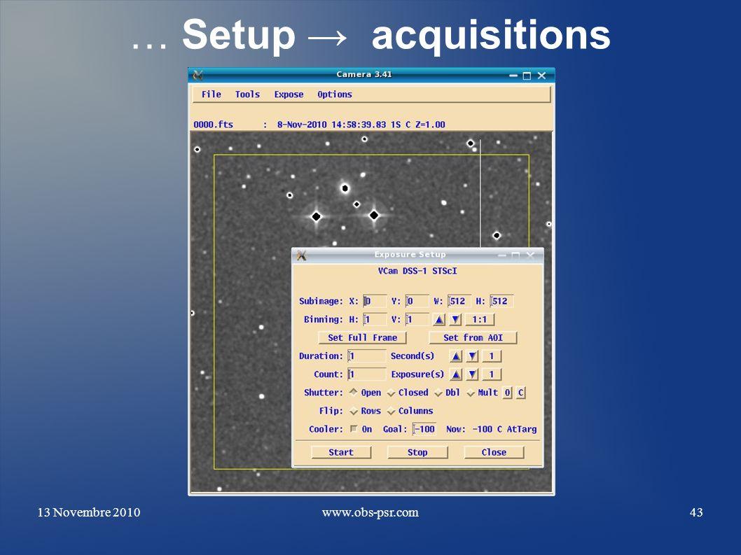 … Setup → acquisitions 13 Novembre 2010 www.obs-psr.com
