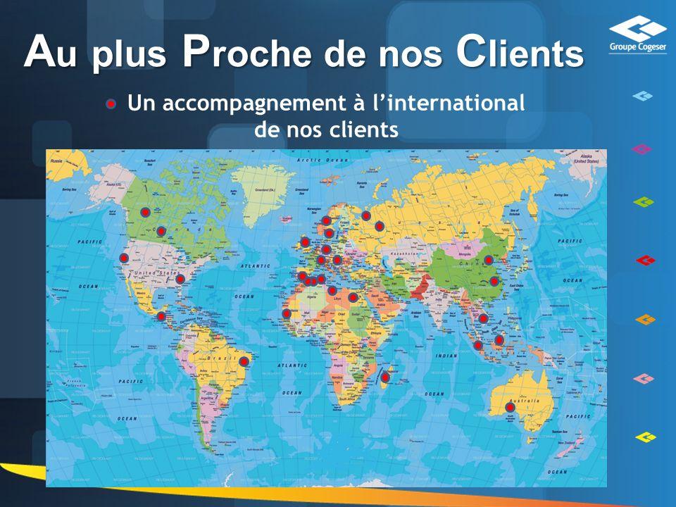 Au plus Proche de nos Clients Un accompagnement à l'international