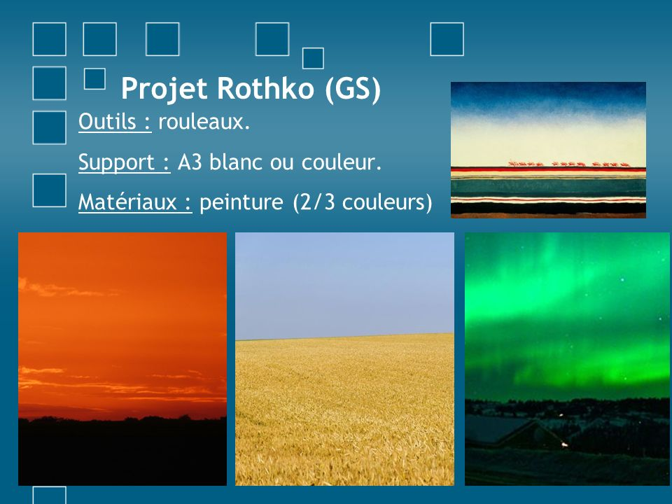 Projet Rothko (GS) Outils : rouleaux. Support : A3 blanc ou couleur.