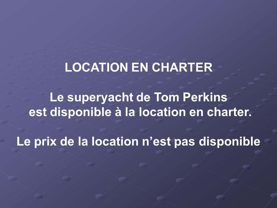Le superyacht de Tom Perkins est disponible à la location en charter.