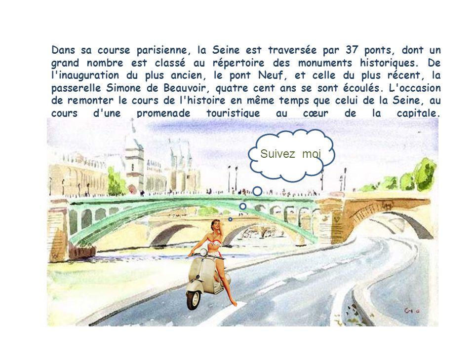 Dans sa course parisienne, la Seine est traversée par 37 ponts, dont un grand nombre est classé au répertoire des monuments historiques. De l inauguration du plus ancien, le pont Neuf, et celle du plus récent, la passerelle Simone de Beauvoir, quatre cent ans se sont écoulés. L occasion de remonter le cours de l histoire en même temps que celui de la Seine, au cours d une promenade touristique au cœur de la capitale.