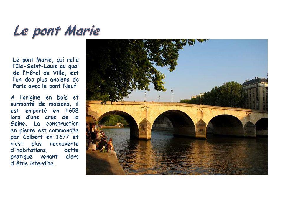 Le pont Marie Le pont Marie, qui relie l'Ile-Saint-Louis au quai de l'Hôtel de Ville, est l'un des plus anciens de Paris avec le pont Neuf.