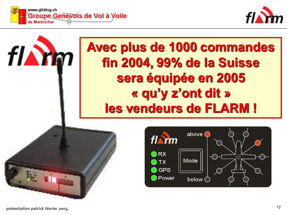 Avec plus de 1000 commandes fin 2004, 99% de la Suisse sera équipée en 2005 « qu'y z'ont dit » les vendeurs de FLARM !