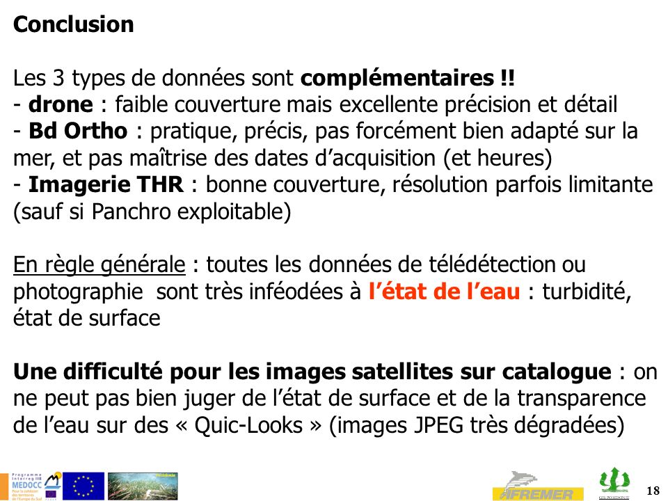 Conclusion Les 3 types de données sont complémentaires !! drone : faible couverture mais excellente précision et détail.
