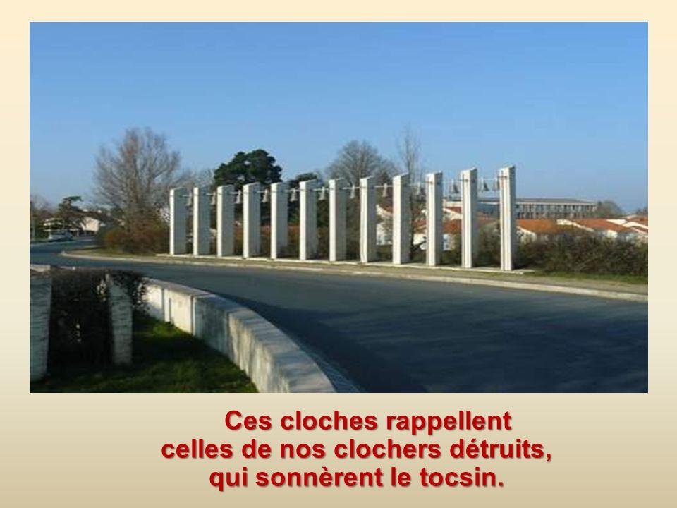 Ces cloches rappellent celles de nos clochers détruits, qui sonnèrent le tocsin.
