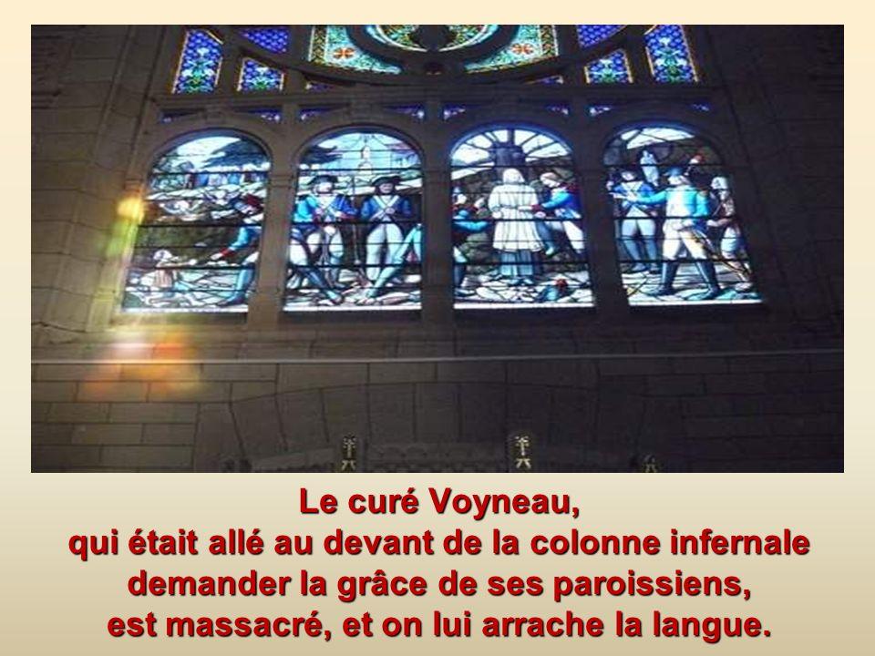 Le curé Voyneau, qui était allé au devant de la colonne infernale demander la grâce de ses paroissiens, est massacré, et on lui arrache la langue.
