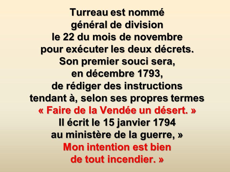 Turreau est nommé général de division le 22 du mois de novembre pour exécuter les deux décrets.