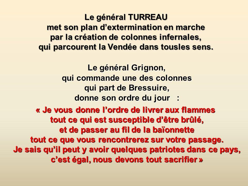 Le général TURREAU met son plan d'extermination en marche par la création de colonnes infernales, qui parcourent la Vendée dans tousles sens.