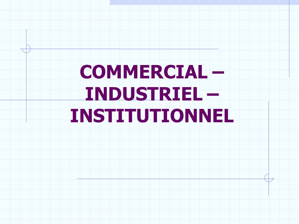 COMMERCIAL – INDUSTRIEL – INSTITUTIONNEL