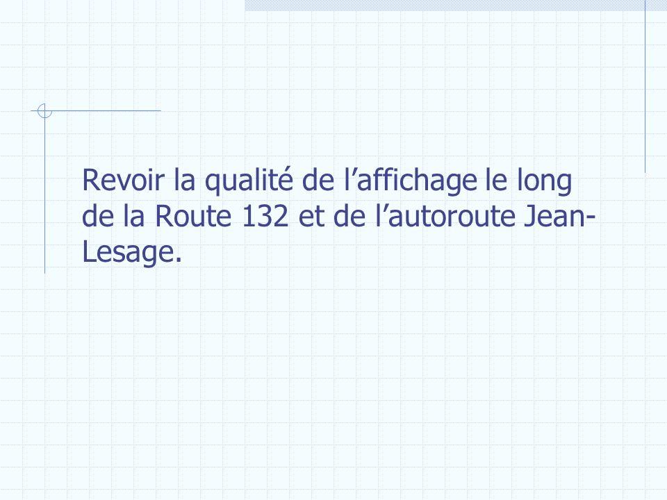 Revoir la qualité de l'affichage le long de la Route 132 et de l'autoroute Jean-Lesage.