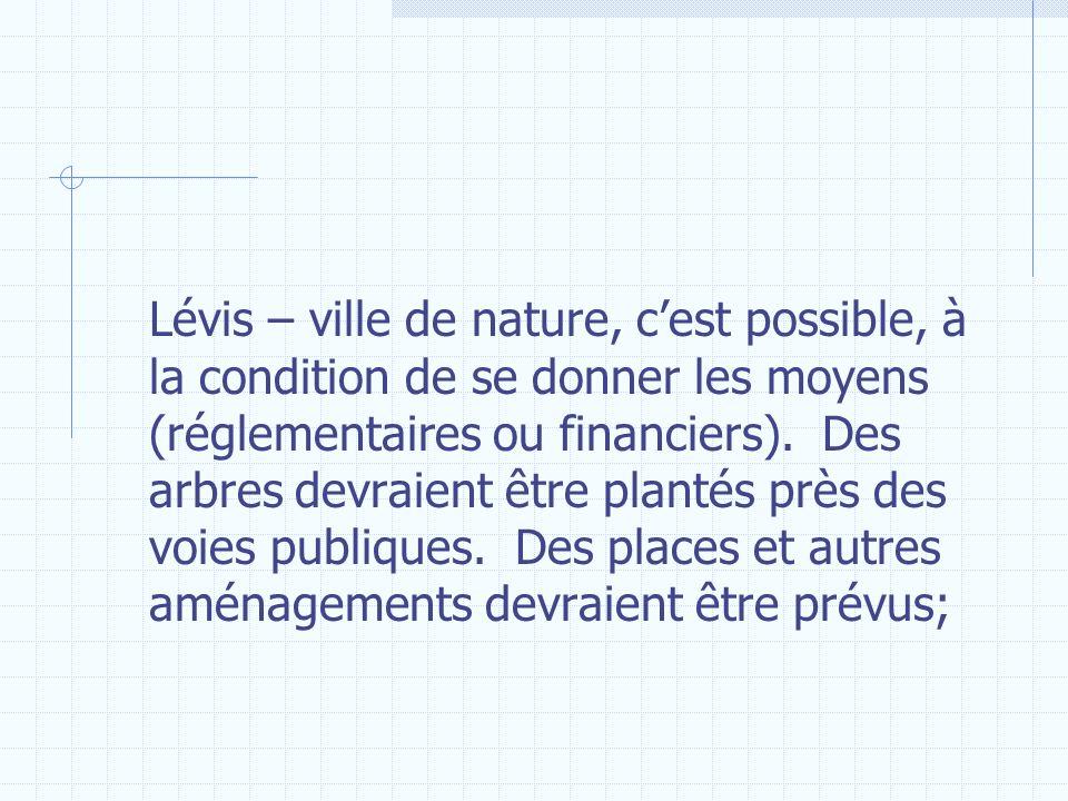 Lévis – ville de nature, c'est possible, à la condition de se donner les moyens (réglementaires ou financiers).