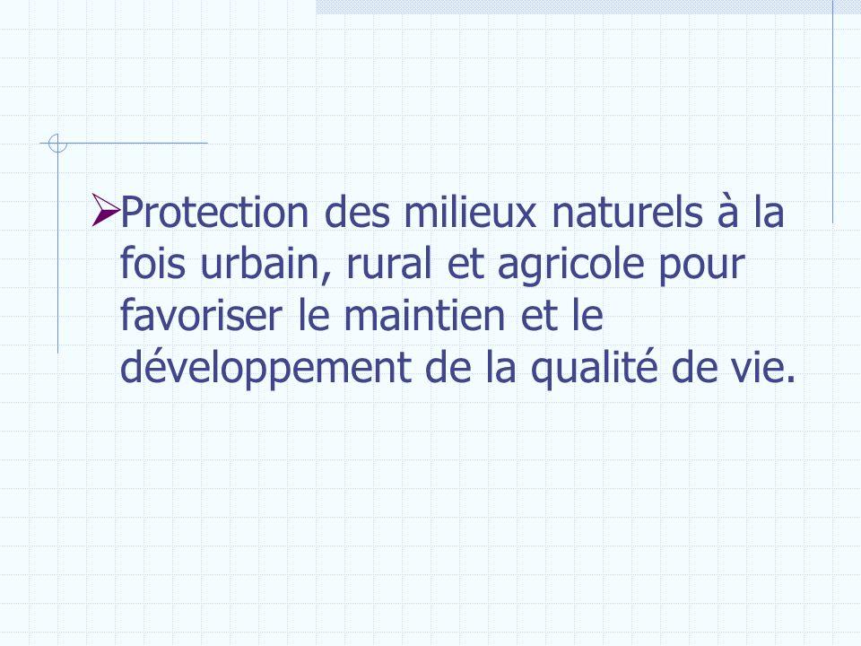 Protection des milieux naturels à la fois urbain, rural et agricole pour favoriser le maintien et le développement de la qualité de vie.