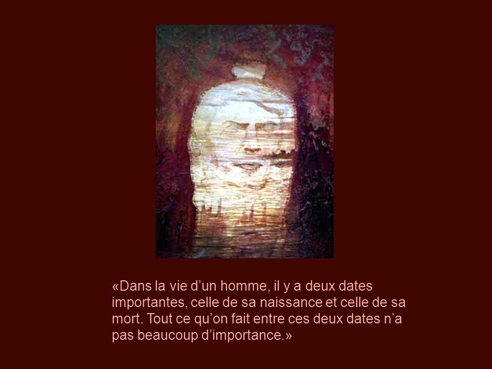 «Dans la vie d'un homme, il y a deux dates importantes, celle de sa naissance et celle de sa mort.