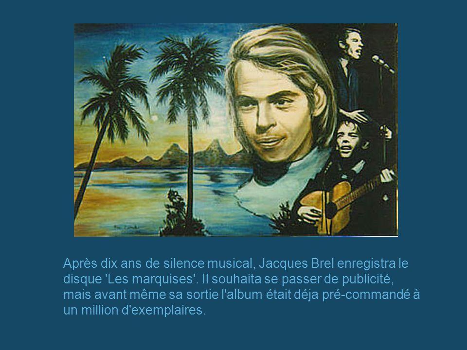 Après dix ans de silence musical, Jacques Brel enregistra le disque Les marquises .
