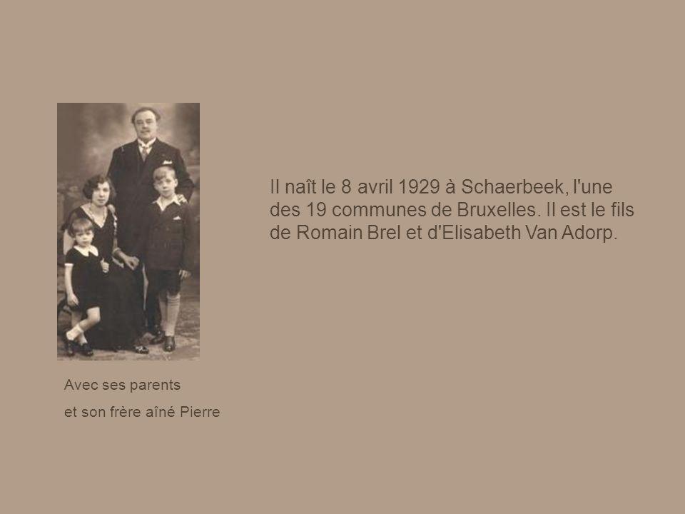 Il naît le 8 avril 1929 à Schaerbeek, l une des 19 communes de Bruxelles. Il est le fils de Romain Brel et d Elisabeth Van Adorp.