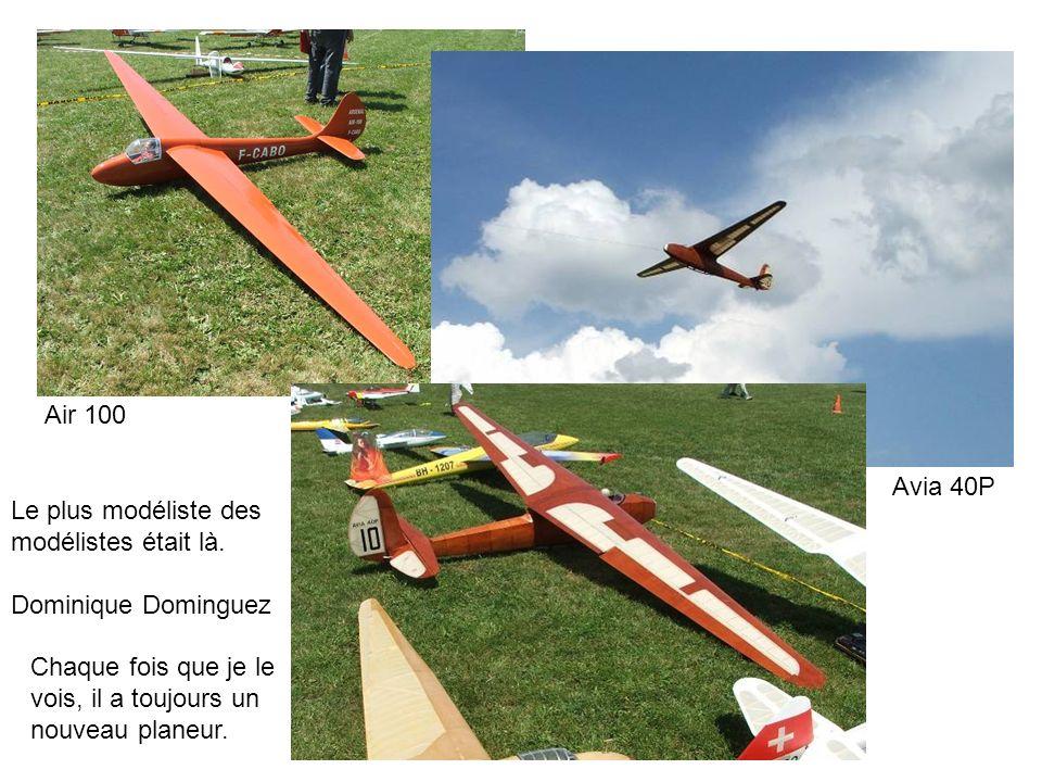 Air 100 Avia 40P. Le plus modéliste des. modélistes était là. Dominique Dominguez. Chaque fois que je le.