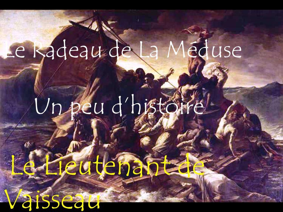 Le Radeau de La Méduse Un peu d'histoire Le Lieutenant de Vaisseau