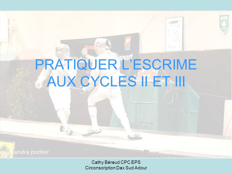 PRATIQUER L'ESCRIME AUX CYCLES II ET III