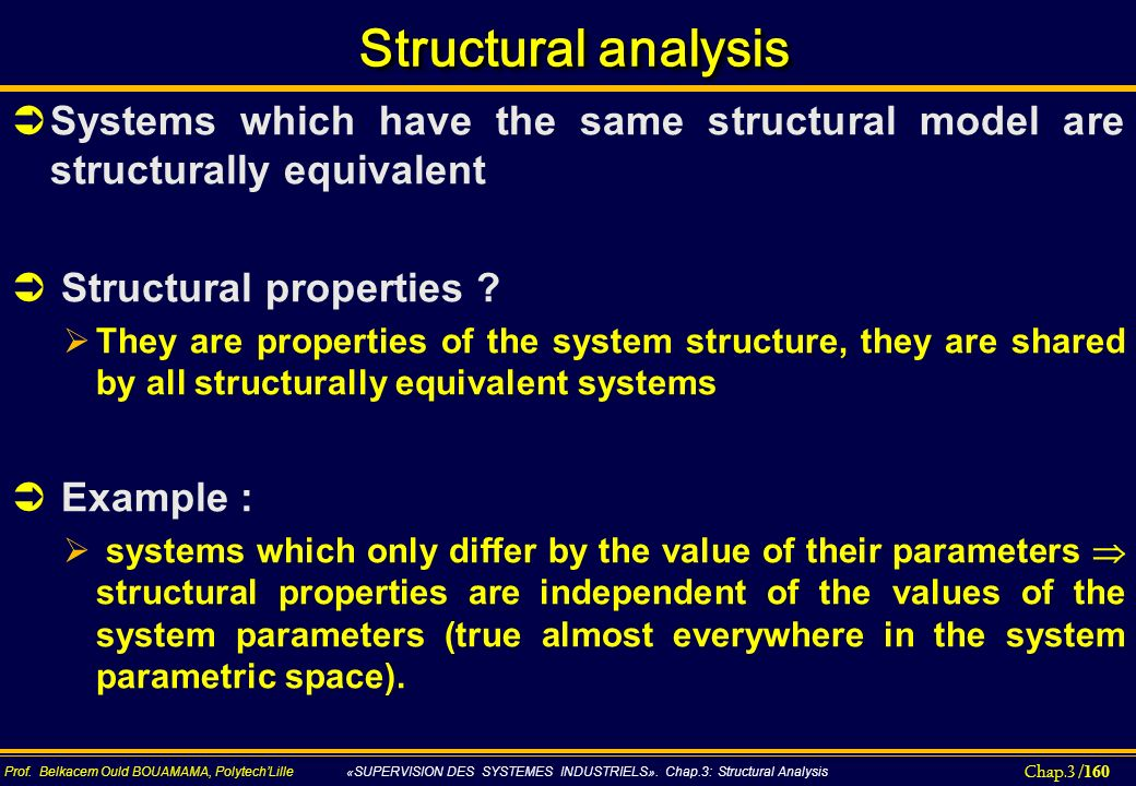 Structural analysis Systems which have the same structural model are structurally equivalent. Structural properties