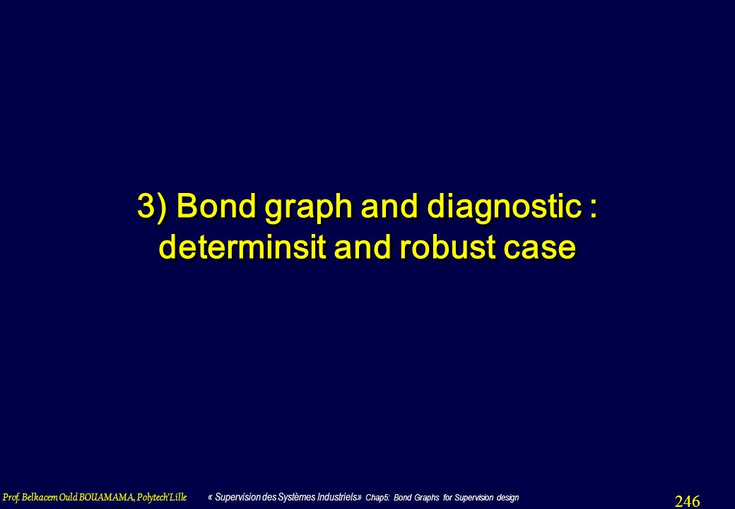 3) Bond graph and diagnostic : determinsit and robust case