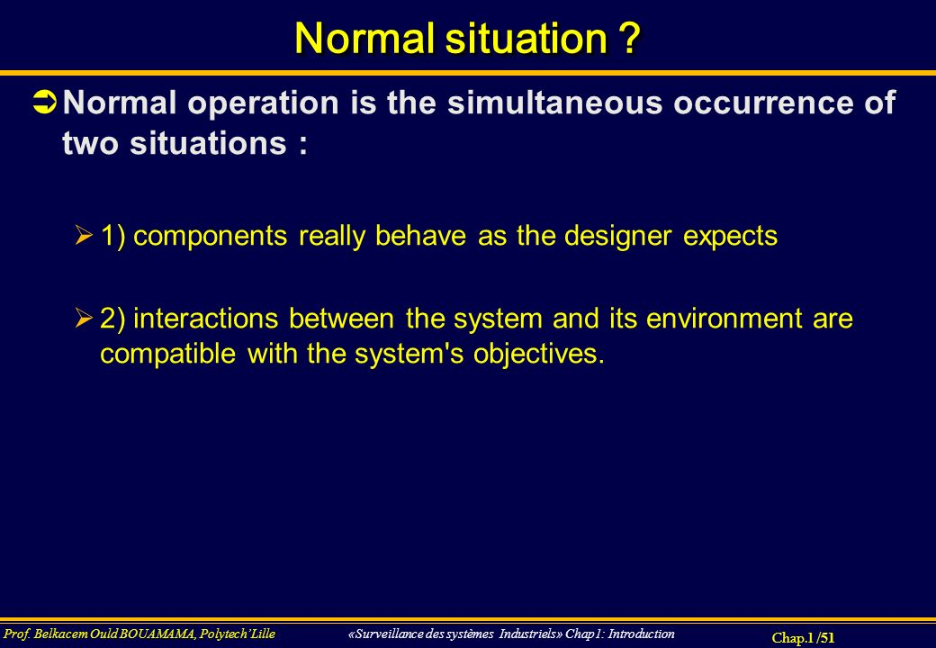 Normal situation Normal operation is the simultaneous occurrence of two situations : 1) components really behave as the designer expects.